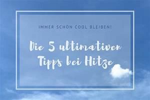 Tipps Gegen Hitze : die 5 ultimativen tipps gegen die hitze soulsister ~ A.2002-acura-tl-radio.info Haus und Dekorationen