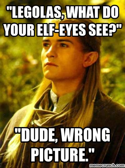 Meme Elf - quot legolas what do your elf eyes see quot