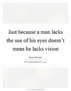 Just because a ... Man Eyes Quotes