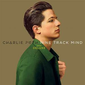 Nine Track Mind (Deluxe) by Charlie Puth on Apple Music