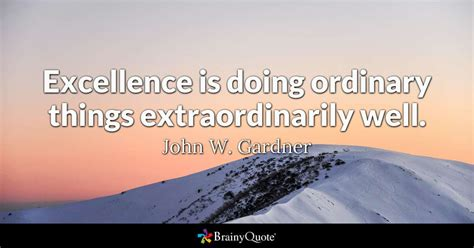 Excellence Is Doing Ordinary Things Extraordinarily Well