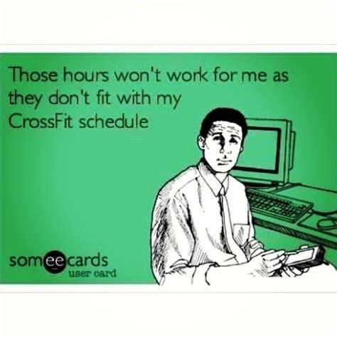Funny Crossfit Memes - yep so true any job i have must work around my crossfit schedule crossfit pinterest