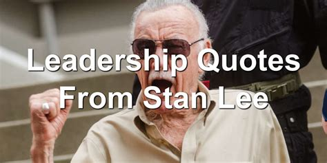 leadership quotes  stan lee joseph lalonde