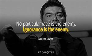TOP 25 QUOTES B... Famous George Lopez Quotes