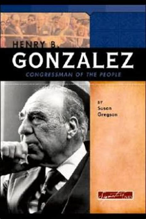 Henry B Gonzalez Congressman Of The People By Brenda