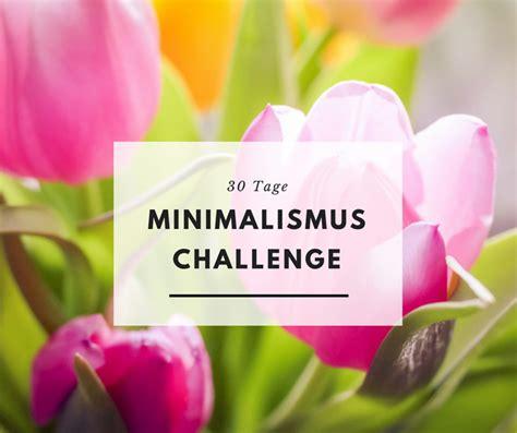 Minimalismus Challenge  30 Tage Leichtigkeit Für Das, Was