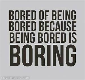 Being Bored Is Boring Pictures, Photos, and Images for ...