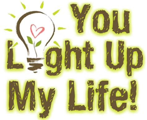 You Light Up My Day Quotes