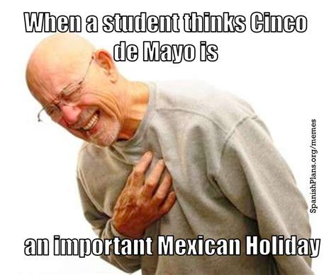 Meme Cinco De Mayo - spanish teacher memes spanishplans org