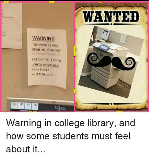 College Printer Meme - wanted the ward yau fased warning this printer wil steal your mone before you print icheck paper