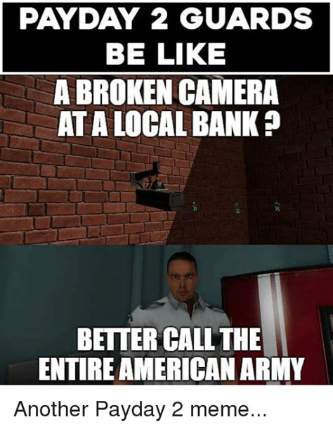 Payday Memes - 25 best memes about payday 2 meme payday 2 memes