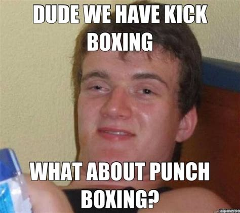 Meme Boxing - dude we have kick boxing what about about punch boxing funny meme picture