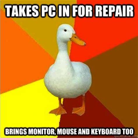 Computer Repair Meme - the tech impaired duck meme