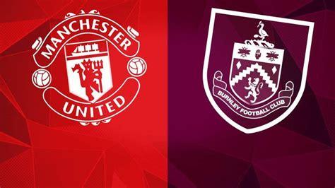 Burnley vs Manchester United Prediction, Betting Tips ...