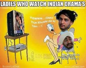 Funny Indian Saas Bahu Tv Serial Drama Soaps Funny Pics