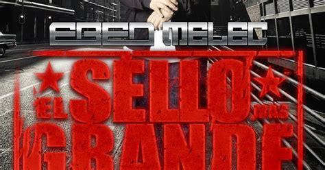 EBED MELEC - EL SELLO MAS GRANDE ( 2013 ) EXCLUSIVO ...