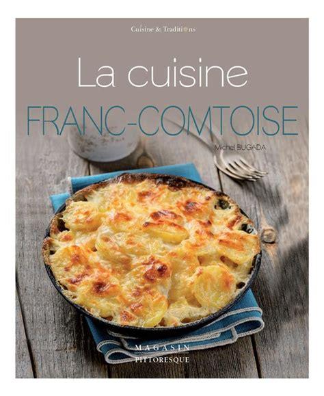 cuisine franc comtoise la cuisine franc comtoise michel bugada loisirs suisse
