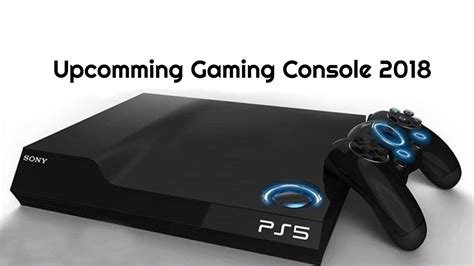 console videogame upcoming gaming console 2018