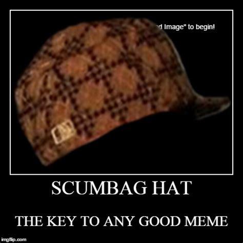 Scumbag Hat Meme Generator - scumbag hat imgflip