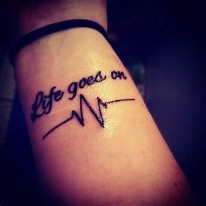 Life goes on tattoo | Tattoos | Pinterest | Life goes on ...
