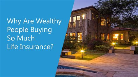Why Are Wealthy People Buying So Much Life Insurance ...