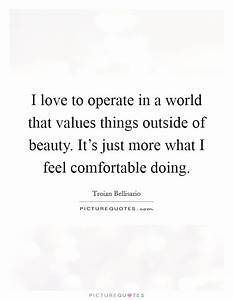 I love to opera... Outside Beauty Quotes