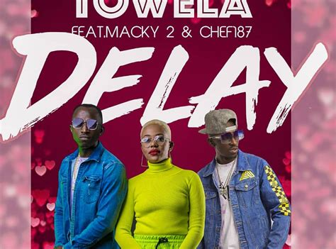 towela ft chef  macky  delay teamsyre network
