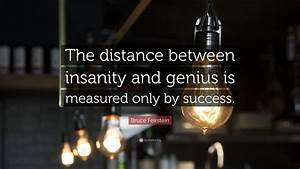 Success Quotes ... Madness And Brilliance Quotes