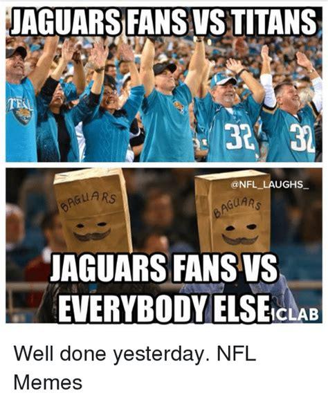 Jaguars Memes - jaguars fansvstitans a nfl laughs ars guars jaguars fansvs everybody elseiclab well done