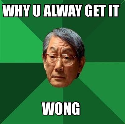 Meme Mem - meme creator why u alway get it wong meme generator at memecreator org