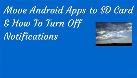 Android move apps to sd card. Transfer Android Apps to SD Card & How To Turn Off Android Notifications