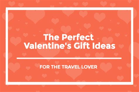 The Perfect Valentine's Gift Ideas For The Travel Lover