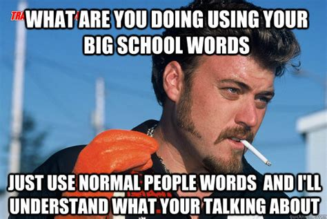 Vocabulary Meme - what are you doing using your big school words just use normal people words and i ll understand
