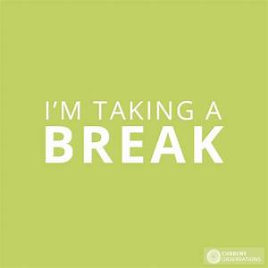 Quotes About Taking A Break. QuotesGram