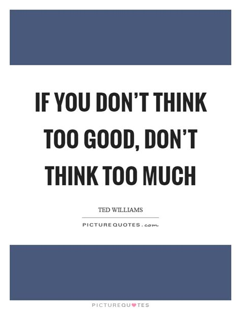 If You Think Too Much Quotes