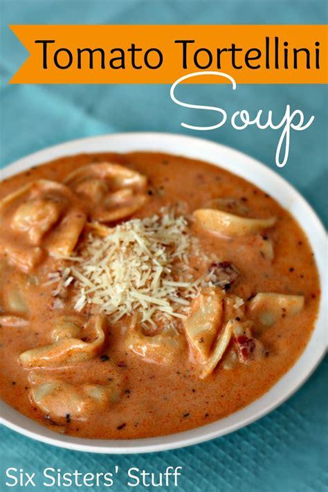 tomato tortellini soup tomato tortellini soup six sisters stuff