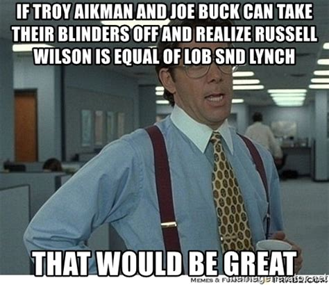 Joe Buck Meme - if troy aikman and joe buck can take their blinders off and realize russell wilson is equal of