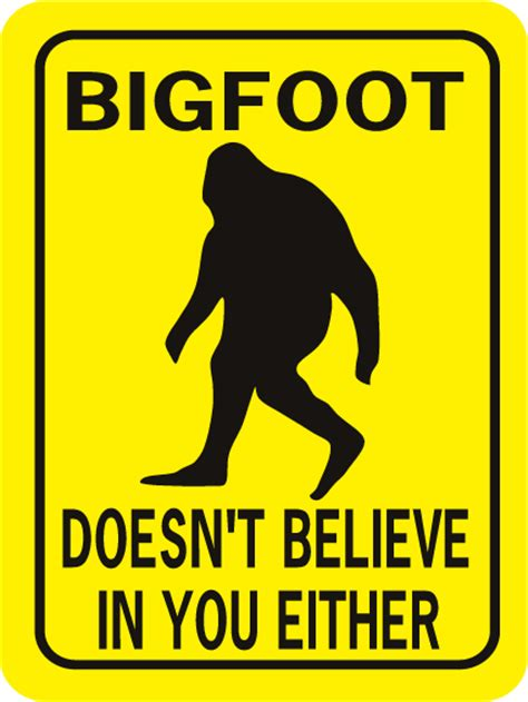 believe home bigfoot doesn 39 t believe in you either rectangle signxing