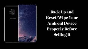 Back Up And Reset  Wipe Your Android Device Properly Before