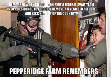 Swat Meme - remember when bill senta federal swat team into residence to forcibly remove a5 year old refugee