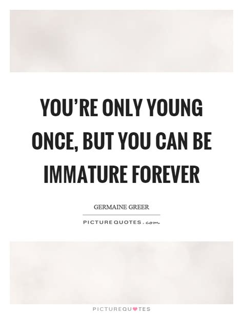 Your Immature Quotes And Sayings