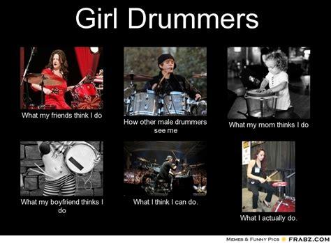 Drummer Memes - girl drummers meme generator what i do