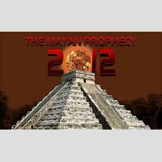 The Mayan Prophecy As Predicted By The Mayans Is No Big Secret