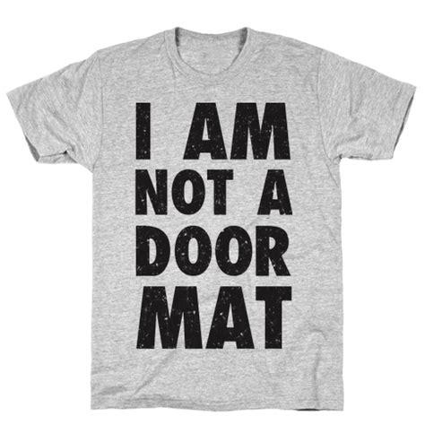 I Am Not Your Doormat by I Am Not A Doormat T Shirt Lookhuman