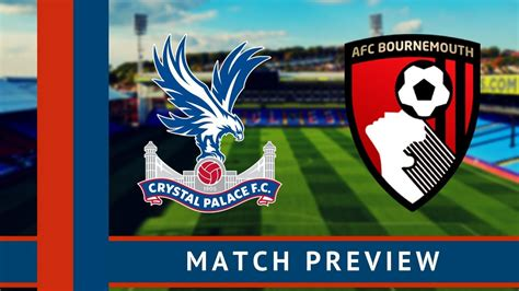 Crystal Palace vs A.F.C. Bournemouth Preview | Team news ...