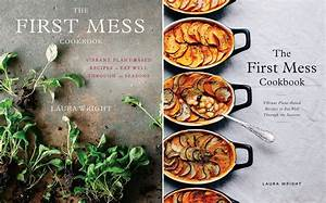 THE FIRST MESS COOKBOOK » The First Mess // Plant-Based Recipes + Photography by Laura Wright