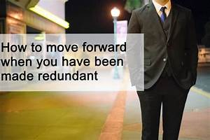 How to move forward when you have been made redundant ...
