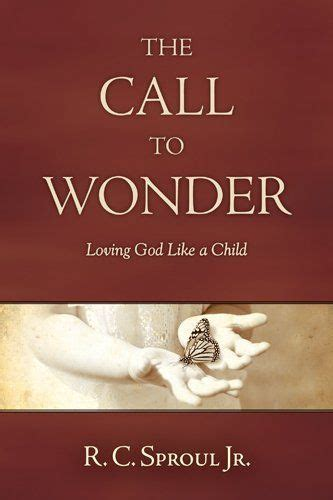 The Call To Wonder Loving God Like A Child By R C