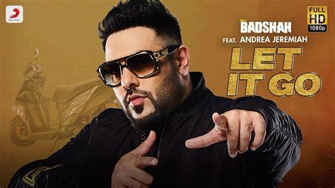 Let It Go– Badshah