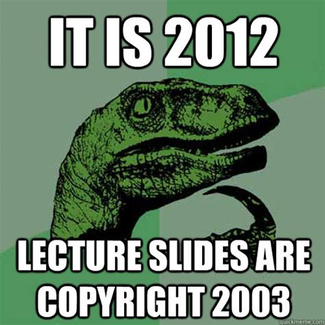 Are Memes Copyrighted - it is 2012 lecture slides are copyright 2003 philosoraptor quickmeme